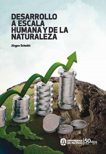 Jürgen Schuldt Desarrollo a escala humana y de la naturaleza