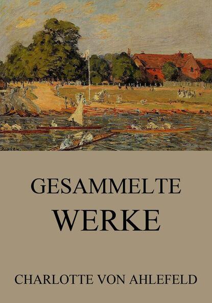 Charlotte von Ahlefeld Gesammelte Werke charlotte von ahlefeld die bekanntschaft auf der reise