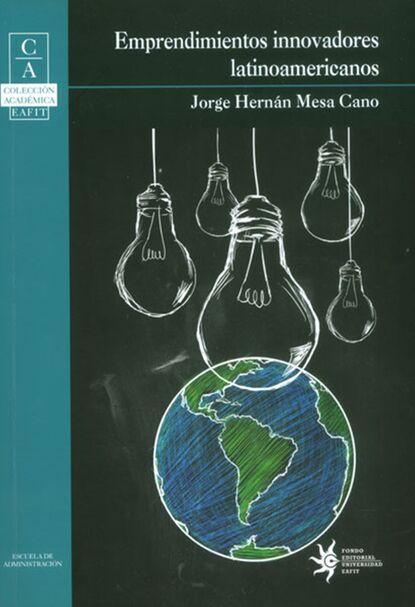 Jorge Hernán Mesa Cano Emprendimientos Innovadores Latinoamericanos недорого