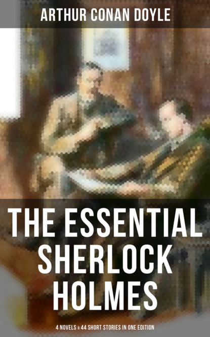 Arthur Conan Doyle The Essential Sherlock Holmes: 4 Novels & 44 Short Stories in One Edition david marcum the mx book of new sherlock holmes stories part iv 2016 annual