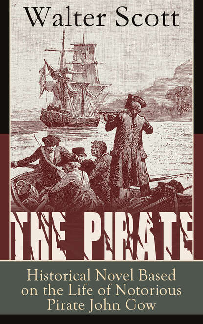 Walter Scott The Pirate: Historical Novel Based on the Life of Notorious Pirate John Gow: Adventure Novel Based on a True Story, by the Author of Waverly, Rob Roy, Ivanhoe, The Guy Mannering and Anne of Geierstein the pirate and the pagan