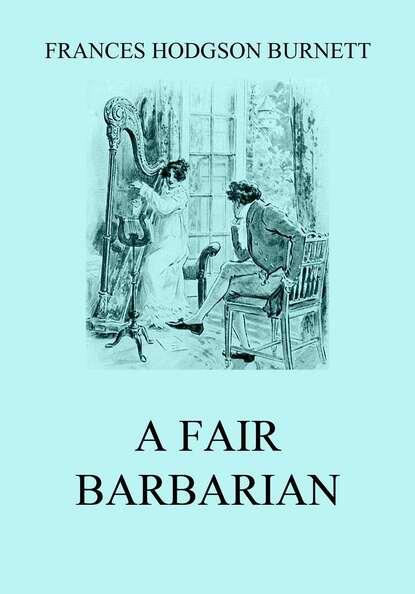 Фото - Frances Hodgson Burnett A Fair Barbarian patricia rowell frances a dangerous seduction
