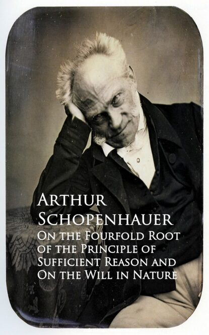 Фото - Arthur Schopenhauer On the Fourfold Root of the Principle of Sufficien and On the Will in Nature arthur schopenhauer on the fourfold root of the principle of suffici and on the will in nature