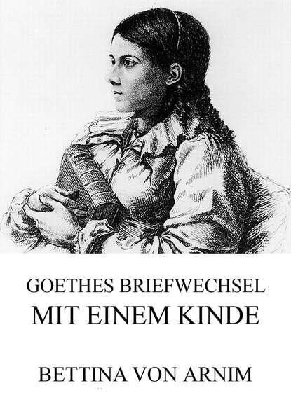 j wolfgang von goethe marianne von willemer goethes briefwechsel mit marianne von willemer Bettina von Arnim Goethes Briefwechsel mit einem Kinde