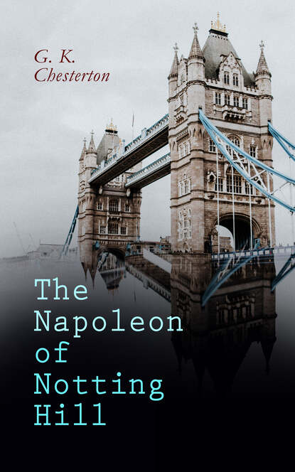 Фото - G. K. Chesterton The Napoleon of Notting Hill g k chesterton the club of queer trades