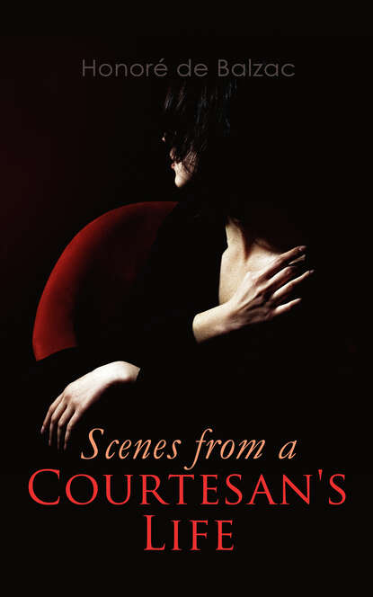 Оноре де Бальзак Scenes from a Courtesan's Life philip hensher scenes from early life