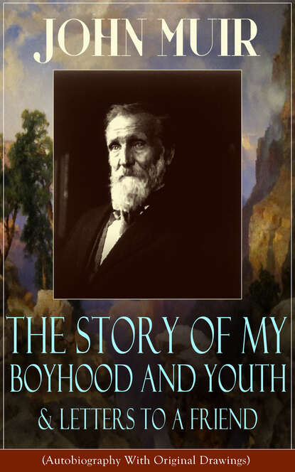 John Muir John Muir: The Story of My Boyhood and Youth & Letters to a Friend john muir the cruise of the corwin