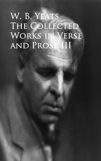 W. B. Yeats The Works in Verse and Prose недорого