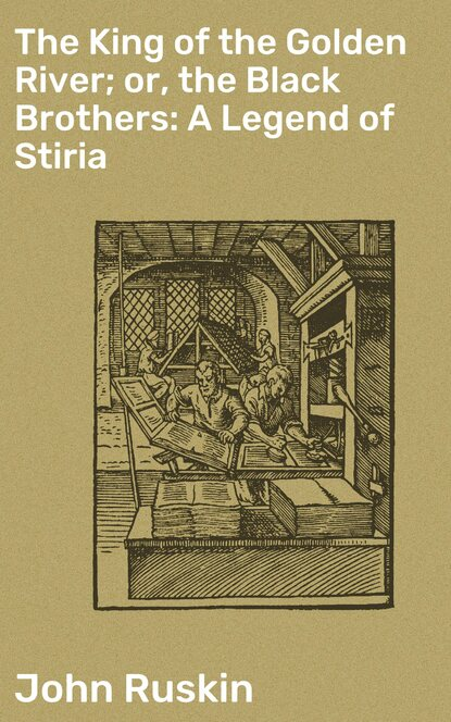 John Ruskin The King of the Golden River; or, the Black Brothers: A Legend of Stiria недорого