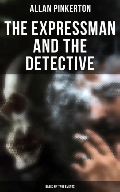 Pinkerton Allan The Expressman and the Detective (Based on True Events)