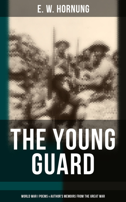 E. W. Hornung THE YOUNG GUARD – World War I Poems & Author's Memoirs from The Great War ralph raico world war i