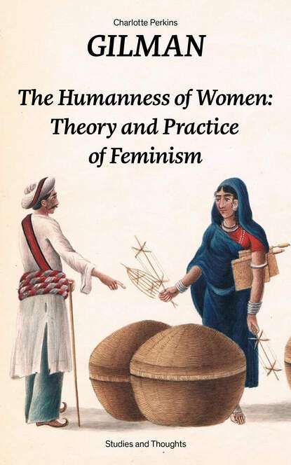 Charlotte Perkins Gilman The Humanness of Women: Theory and Practice of Feminism (Studies and Thoughts) lieberman bruce s phylogenetics theory and practice of phylogenetic systematics