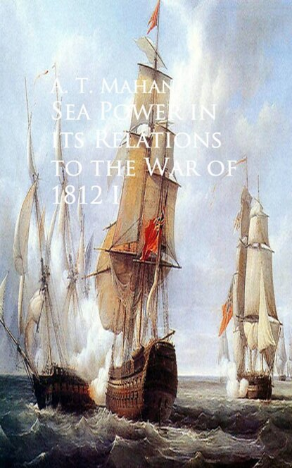 A. T. Mahan Sea Power in its Relations to the War of 1812 long t bui returns of war