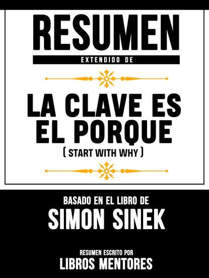 Libros Mentores Resumen Extendido De La Clave Es El Porqué (Start With Why) - Basado En El Libro De Simon Sinek barbara cartland el amor es la clave