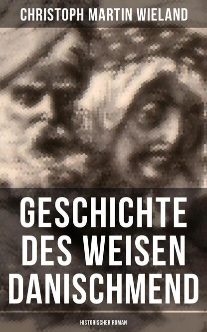 Фото - Christoph Martin Wieland Geschichte des Weisen Danischmend: Historischer Roman christoph martin wieland geschichte des agathon t 1