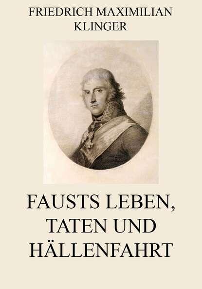 Friedrich Maximilian Klinger Fausts Leben, Taten und Höllenfahrt недорого