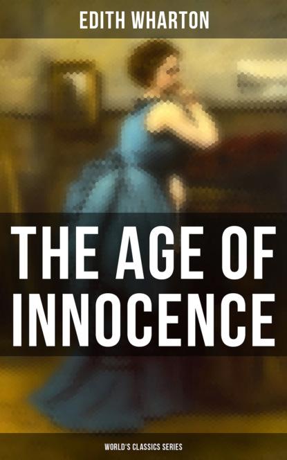 Edith Wharton The Age of Innocence (World's Classics Series) wharton e the age of innocence эпоха невинности роман на англ яз wharton e