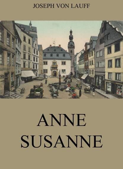Joseph von Lauff Anne-Susanne joseph von lauff sankt anne historischer roman