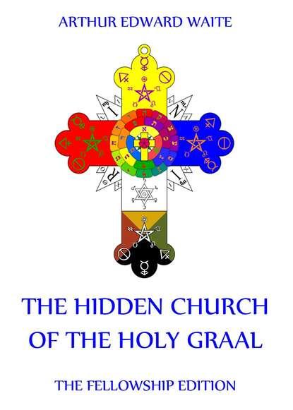 Arthur Edward Waite The Hidden Church of the Holy Graal burgett arthur edward the door of heaven a manual for holy communion