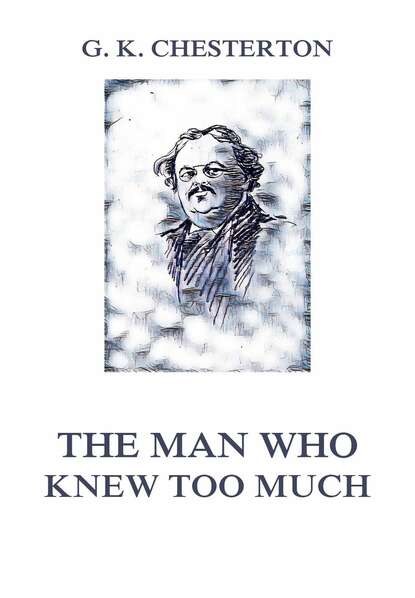 Фото - Гилберт Кит Честертон The Man Who Knew Too Much гилберт кит честертон the man who was thursday