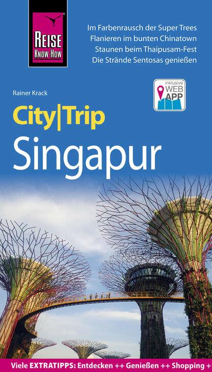 Фото - Rainer Krack Reise Know-How CityTrip Singapur heike maria johenning reise know how citytrip moskau