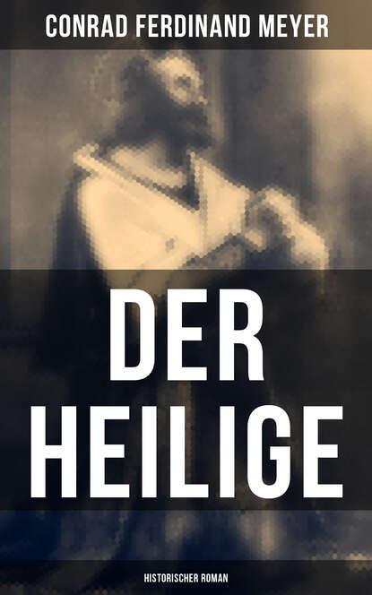 Фото - Conrad Ferdinand Meyer Der Heilige: Historischer Roman michael georg conrad majestät historischer roman