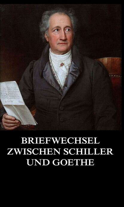 Friedrch von Schiller Briefwechsel zwischen Schiller und Goethe julius w braun schiller und goethe im urtheile ihrer zeitgenossen 1 pt 1