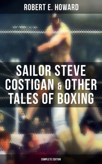 Robert E. Howard Sailor Steve Costigan & Other Tales of Boxing - Complete Edition недорого