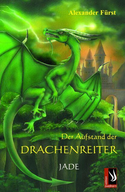 Alexander Furst Der Aufstand der Drachenreiter - Jade alexander fürst der aufstand der drachenreiter saphir