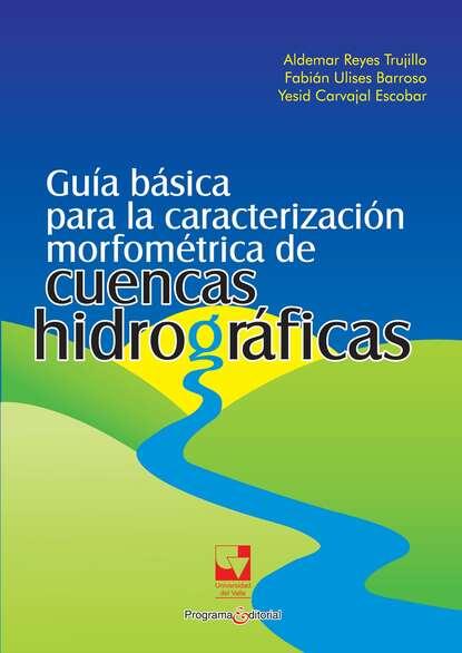 Aldemar Reyes Trujillo Guía básica para la caracterización morfométrica de cuencas hidrográficas недорого