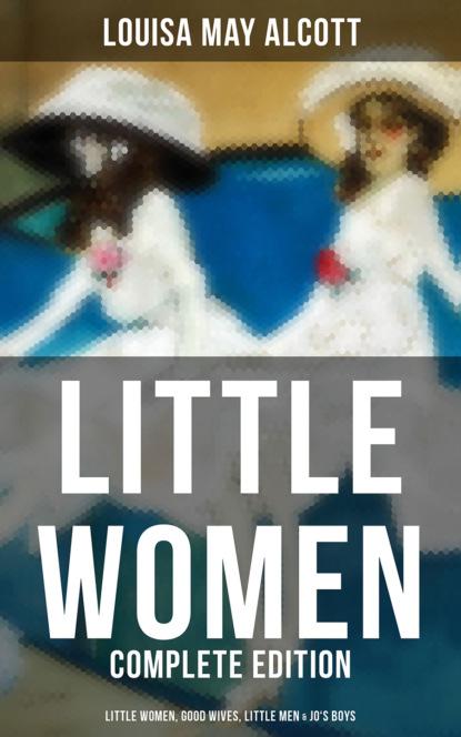 Луиза Мэй Олкотт LITTLE WOMEN - Complete Edition: Little Women, Good Wives, Little Men & Jo's Boys недорого
