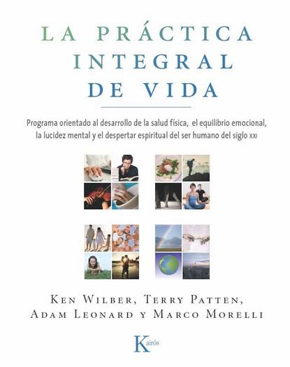 Кен Уилбер La práctica integral de vida josé luis morales los 13 pasos 1 escalón la forma práctica para ser un representante protagonista