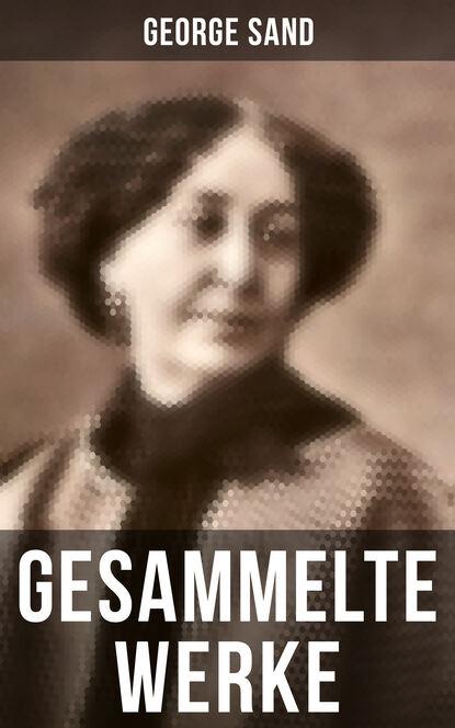 George Sand George Sand: Gesammelte Werke george sand george sand geschichte meines lebens autobiografie
