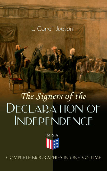 L. Carroll Judson The Signers of the Declaration of Independence - Complete Biographies in One Volume charles augustus goodrich the true life stories of the declaration of independence signers