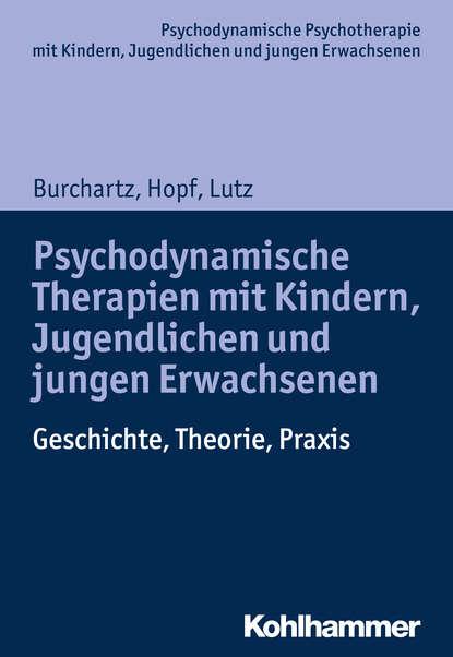 Hans Hopf Psychodynamische Therapien mit Kindern, Jugendlichen und jungen Erwachsenen egon garstick väter in der psychodynamischen psychotherapie mit kindern und jugendlichen