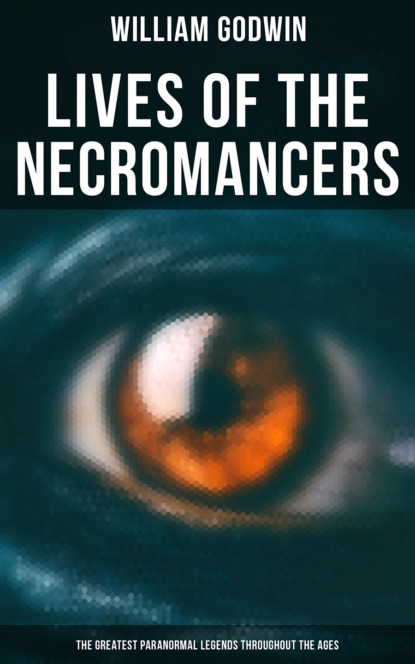 William Godwin Lives of the Necromancers (The Greatest Paranormal Legends Throughout the Ages) недорого