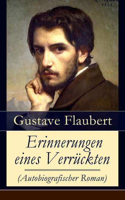 Gustave Flaubert Erinnerungen eines Verrückten (Autobiografischer Roman) mathias kopetzki diese bescheuerte fremdheit in meiner seele autobiografischer roman ungekürzt