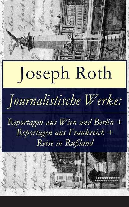 Joseph Roth Journalistische Werke: Reportagen aus Wien und Berlin + Reportagen aus Frankreich + Reise in Rußland ensemble wien berlin ensemble wien berlin louis spohr nonette bohuslav martinu nonetto