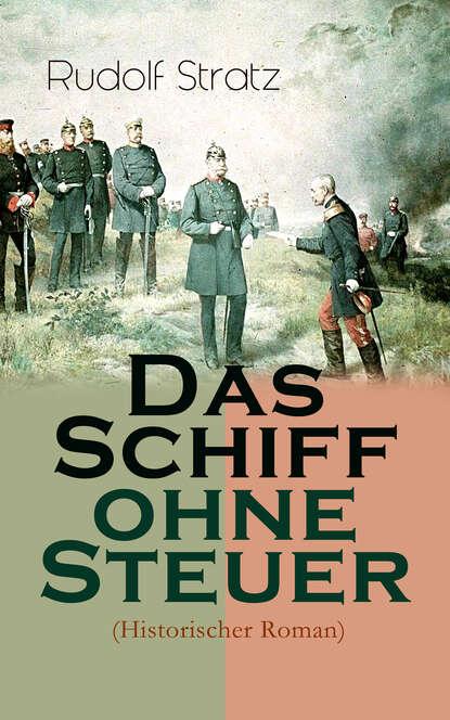 Rudolf Stratz Das Schiff ohne Steuer (Historischer Roman) rudolf stratz madlene historischer roman aus dem großen bauernkrieg von 1525
