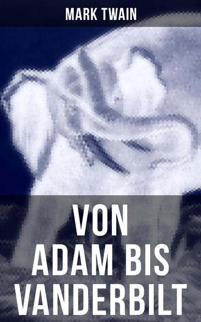 цена на Марк Твен Von Adam bis Vanderbilt
