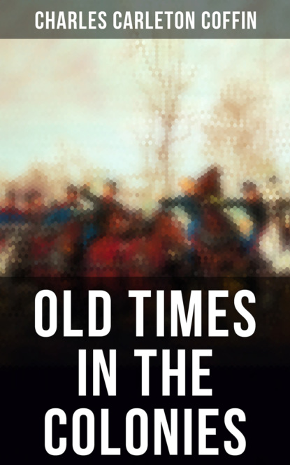 Charles Carleton Coffin Old Times in the Colonies недорого