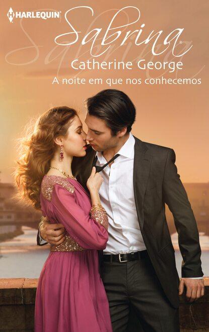 CATHERINE GEORGE A noite em que nos conhecemos catherine mann a nossa noite de paixão