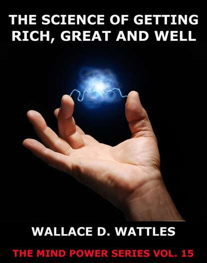 Wallace D. Wattles The Science of Getting Rich, Great And Well недорого