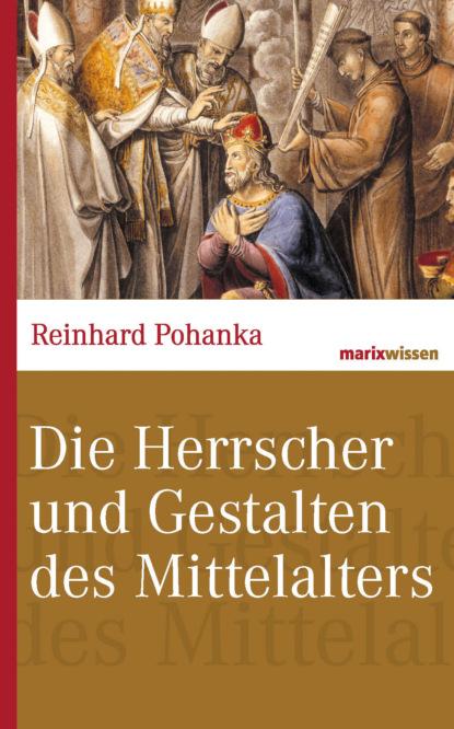 Reinhard Pohanka Die Herrscher und Gestalten des Mittelalters недорого