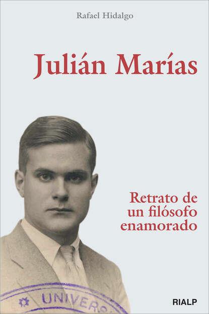 Rafael Hidalgo Navarro Julián Marías. Retrato de un filósofo enamorado julián zícari crisis económicas argentinas