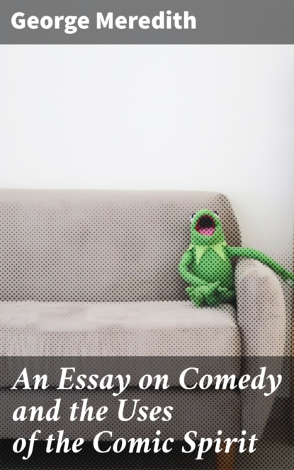 An Essay on Comedy and the Uses of the Comic Spirit