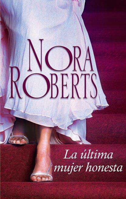 Нора Робертс La última mujer honesta нора робертс la mujer de sullivan