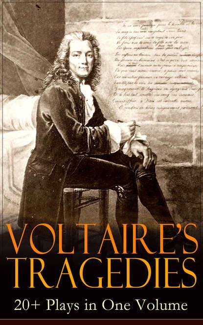 VOLTAIRE'S TRAGEDIES: 20+ Plays in One Volume