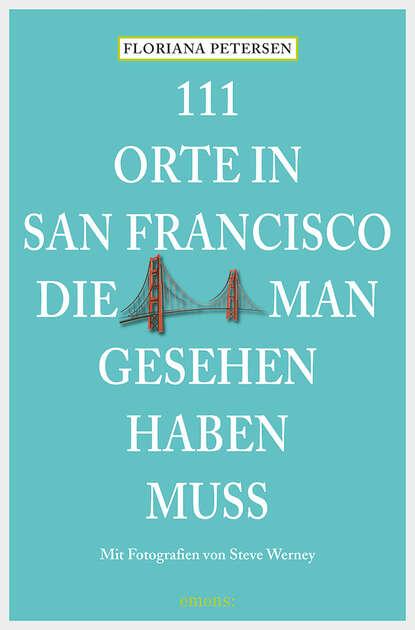 Фото - Floriana Petersen 111 Orte in San Francisco, die man gesehen haben muss susanne gurschler 111 orte in tirol die man gesehen haben muß