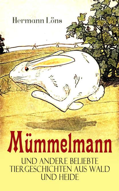 Löns Hermann Mümmelmann und andere beliebte Tiergeschichten aus Wald und Heide löns hermann das tal der lieder und andere schilderungen